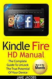 Kindle Fire HD User Manual: The Complete User Guide With Instructions, Tutorial to Unlock The True Potential of Your Device in 30 Minutes (JANUARY 2014)