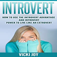 Introvert: How to Use the Introvert Advantage and Introvert Power to Live Like an Extrovert | Livre audio Auteur(s) : Vicki Joy Narrateur(s) : Megann Becker
