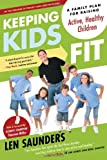 Keeping Kids Fit: A Family Plan for Raising Active, Healthy Children