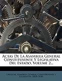img - for Actas De La Asamblea General Constituyente Y Legislativa Del Estado, Volume 2... (Spanish Edition) book / textbook / text book