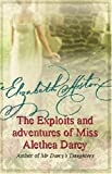 Elizabeth Aston The Exploits and Adventures of Miss Alethea Darcy