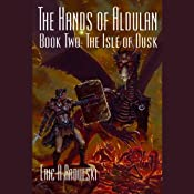 The Isle of Dusk: The Hands of Aldulan - Book 2 | [Eric A. Radulski]