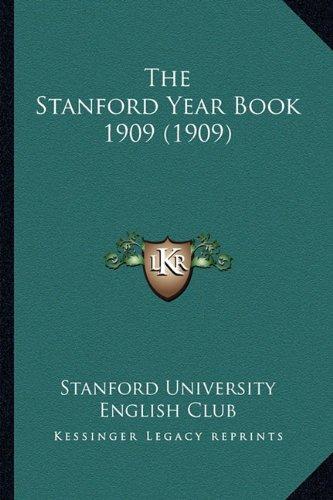 The Stanford Year Book 1909 (1909) the Stanford Year Book 1909 (1909)