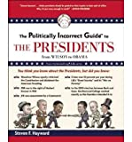 img - for [(The Politically Incorrect Guide to the Presidents: From Wilson to Obama )] [Author: Steven F. Hayward] [Mar-2012] book / textbook / text book