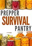 Prepper Survival Pantry: The Survivor's Guide To Food Storage, Water Storage, Canning And Preserving