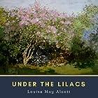 Under the Lilacs: Scholar's Choice Edition Hörbuch von Louisa May Alcott Gesprochen von: Tara Dow