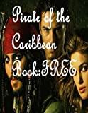 Pirate of the Caribbean Book: Free: Pirate of the Caribbean Novel (Pirate of the Caribbean Fan Fiction Novel) (Volume 1)