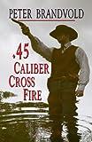img - for .45 Caliber Cross Fire (Wheeler Large Print Western) book / textbook / text book