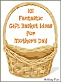 101 Fantastic Gift Basket Ideas for Mothers Day