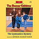 The Gymnastics Mystery: The Boxcar Children Mysteries, Book 73 (       UNABRIDGED) by Gertrude Chandler Warner Narrated by Aimee Lilly
