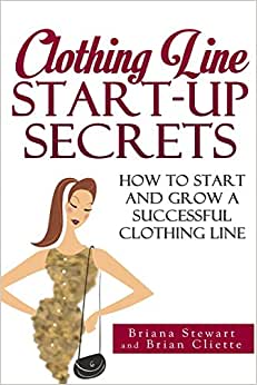 Clothing Line Start Up Secrets: How To Start And Grow A Successful Clothing Line