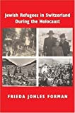 img - for Jewish Refugees in Switzerland during the Holocaust: A Memoir of Childhood and History by Forman, Frieda Johles (2009) Paperback book / textbook / text book