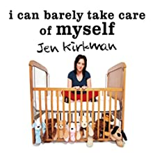 I Can Barely Take Care of Myself: Tales from a Happy Life Without Kids (       UNABRIDGED) by Jen Kirkman Narrated by Jen Kirkman