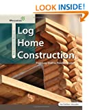 The Illustrated Guide to Log Home Construction - From Log Shell to Finished Home