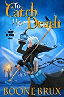 To Catch Her Death (The Grim Reality Series Book 1)