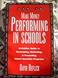 img - for How to Make Money Performing in Schools: The Definitive Guide to Developing, Marketing, and Presenting School Assembly Programs by Heflick, David (1997) Paperback book / textbook / text book