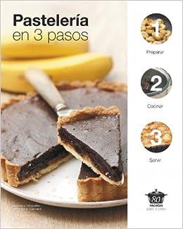 Pastelería en 3 pasos / Bakery In Three Steps: Preparar, cocinar