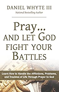 Pray... and Let God Fight Your Battles