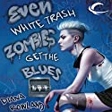 Even White Trash Zombies Get the Blues (       UNABRIDGED) by Diana Rowland Narrated by Allison McLemore