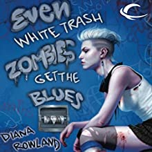 Even White Trash Zombies Get the Blues Audiobook by Diana Rowland Narrated by Allison McLemore