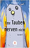 Tote Tauben nerven nicht (Episode 5) (Kindle Single)