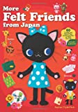 More Felt Friends from Japan: 80 Cuddly and Kawaii Toys and Accessories to Make Yourself