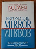 Beyond the mirror: Reflections on death and life (0824510070) by Nouwen, Henri