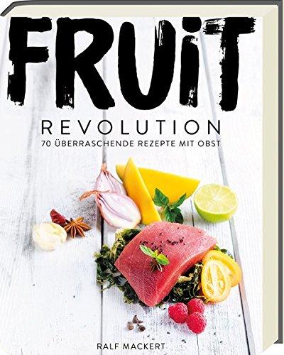 Fruit Revolution  70 überraschende Rezepte mit Obst Picture