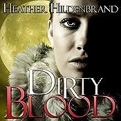 Dirty Blood: Dirty Blood Series, Book 1 | Heather Hildenbrand