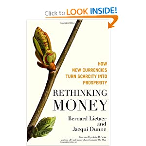Rethinking Money How New Currencies Turn Scarcity Into Prosperity - Bernard Lietaer, Jacqui Dunne