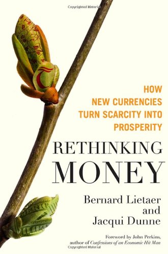 Rethinking Money: How New Currencies Turn Scarcity into Prosperity (BK Currents): Bernard Lietaer, Jacqui Dunne: 9781609942960: Amazon.com: Books