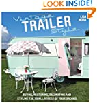 Vintage Trailer Style: Buying, Restor...