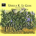 Changing Planes Audiobook by Ursula K. Le Guin Narrated by Gabrielle De Cuir