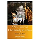 A New History of Christianity in China (Blackwell Guides to Global Christianity)