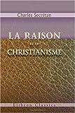 echange, troc Charles Secrétan - La raison et le christianisme: Douze lectures sur l'existence de Dieu