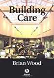 Building Care (0632060492) by Wood, Brian