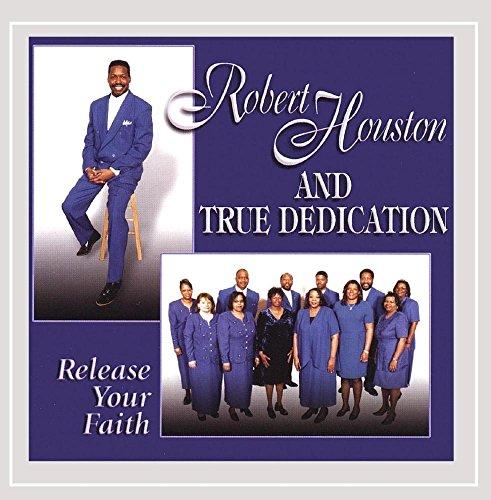 Robert Houston and True Dedication - Release Your Faith
