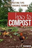 How to Compost: 76 Composting Tips for the Organic Farmer