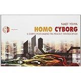 Homo cyborg. Il corpo postumano tra realtà e fantascienza