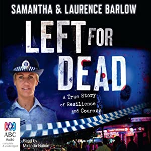 Left for Dead: A True Story of Resilience and Courage | [Laurence Barlow, Samantha Barlow]