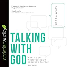 Talking with God: What to Say When You Don't Know How to Pray Audiobook by Adam Weber Narrated by Adam Weber