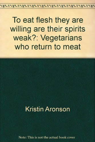 To eat flesh they are willing are their spirits weak?: Vegetarians who return to meat