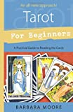 Tarot for Beginners: A Practical Guide to Reading the Cards (0738719552) by Moore, Barbara