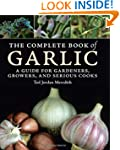 The Complete Book of Garlic: A Guide...
