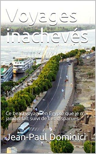 Jean-Paul Dominici - Voyages inachevés: Ce beau voyage en Egypte que je n'ai jamais fait suivi de Les disparues (Thrillers) (French Edition)