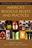 img - for An Educator's Classroom Guide to America's Religious Beliefs and Practices book / textbook / text book