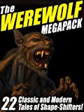 The Werewolf Megapack: 22 Classic and Modern Tales of Shape-Shifters!