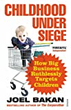Childhood Under Siege: How Big Business ...