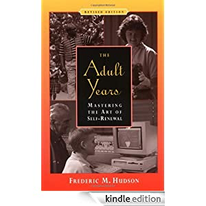 The Adult Years: Mastering the Art of Self-Renewal Frederic M. Hudson Ph.D. and Frederic M. Hudson