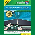 Maximizing Your Money: Personal Finance Made Easy!  by Peter Bielagus Narrated by Peter Bielagus